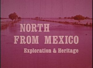 "Segment from ""North from Mexico: Exploration + Heritage"""