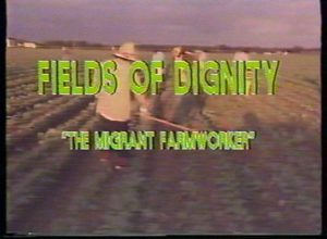 Fields of Dignity: The Migrant Farmworker